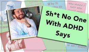 Sh*t No One with ADHD Says | Safe For Work