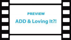 ADHD Documentary | ADD & Loving It?!