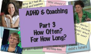 ADHD & Coaching: How Often? For How Long? What if I'm in Crisis Mode? [Part 3 of 6]