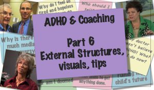 ADHD & Coaching:  External Structures, visuals, tips  [Part 6 of 6]