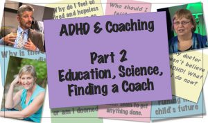 ADHD & Coaching:  Education, Science, Finding a Coach by Phone, in Person, Skype? [Part 2 of 6]