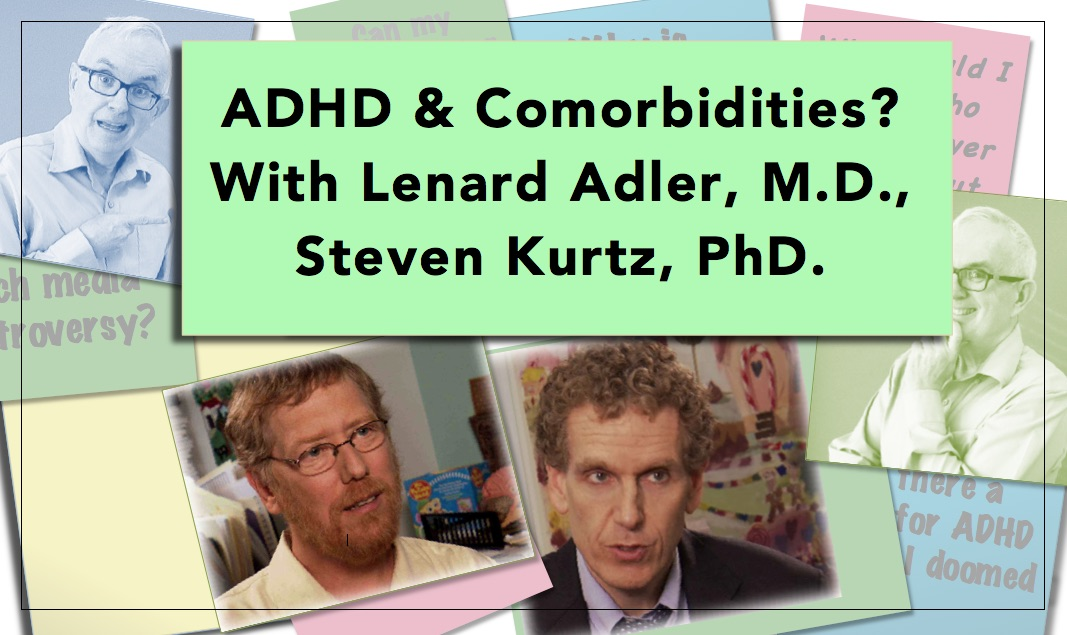 Video thumbnail ADHD & Comorbidities? With Lenard Adler, M.D., Steven Kurtz, PhD. and more