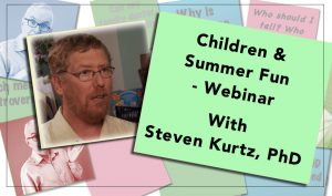 Children & Summer Fun with Steven Kurtz, PhD - Webinar
