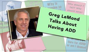 Having ADHD - With Tour de France Winner Greg LeMond