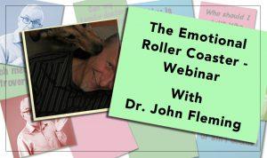 The Emotional Roller Coaster: Webinar - With Dr. John Fleming
