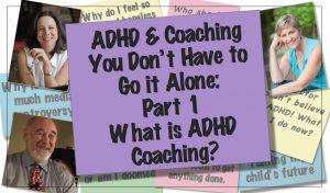 ADHD & Coaching:  What Is ADHD Coaching?  [Part 1 of 6]
