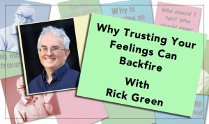 Why Trusting Your Feelings Can Backfire...