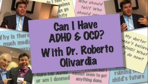 Can I Have ADHD & OCD?  With Dr. Roberto Olivardia