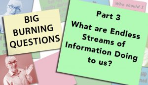 What are Endless Streams of Information Doing to us? BBQ Part 3