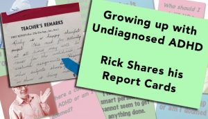 Childhood ADHD:  Teachers Comments from Rick's Report Cards