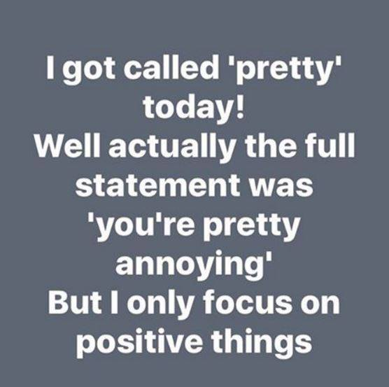 I got called pretty today. Actually pretty annoying, but I focus on positive things