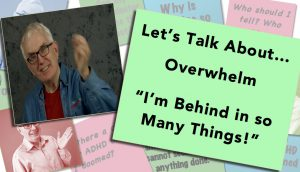ADHD & Overwhelm:  I'm Behind In So Many Things!