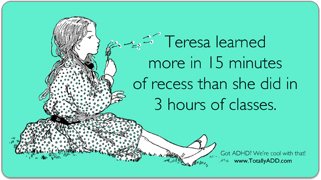 Teresa learned more in 15 minutes of recess than she did in 3 hours of classroom