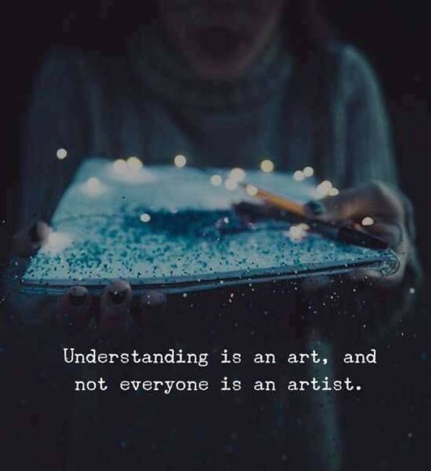 Understanding is an art and not every one is an artist