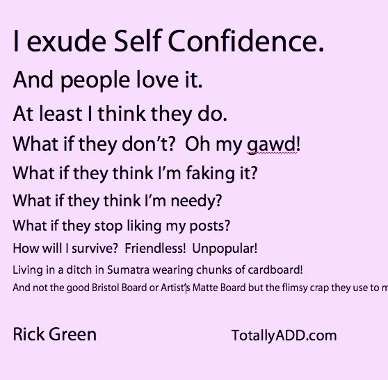 I exude self confidence, and people love it! At least... I think they do...