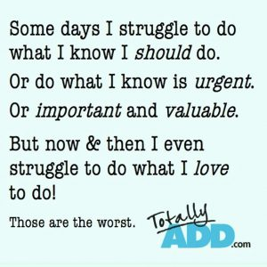 Some days I struggle to do what I know I Should. Or do what I know is urgent. Or important and valuable. But know and then I event struggle to do what I love to do. Those days are the worst.