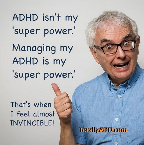 ADHD isn't my superpower managing it is and when I do I feel invincible