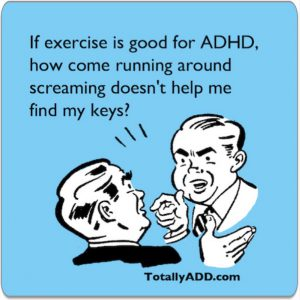ADHD meme If exercise is good for ADHD how come running around screaming doesn't help me find my keys?