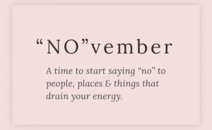 No vember, a time to start saying no to people, places, and things that drain your energy