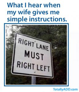 How I feel when my wife gives me simple instructions (picture of a sign with Right Lane Must Right Left written on it)