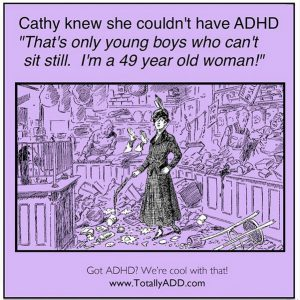 ADHD Myths. Cathy can't have ADHD, she's a 49 year old woman.
