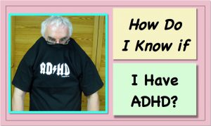 How Do I Know If I Have ADHD?    Is There a Test?