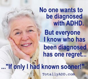 No one wants to be diagnosed with ADHD. But everyone I know who has been diagnosed has one regret. If only I'd known sooner.