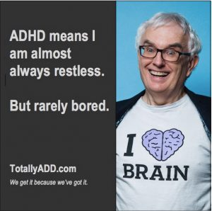 ADHD Means I am almost always restless but never bored TotallyADD Meme
