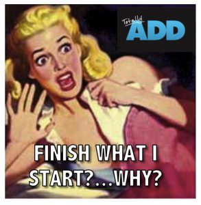 Finish What I Start! Why?