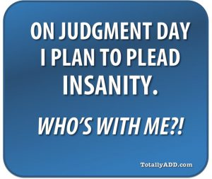 On judgement day I plan to plead insanity - meme