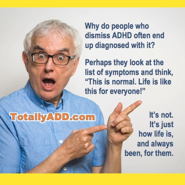 Why Do People who dismiss ADHD end up diagnosed with it. They look at the symptoms and think, thats norma. And it is. For Them. TotallyADD meme
