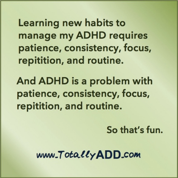 Learning new habits requires...