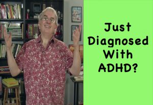 Just Diagnosed with ADHD?