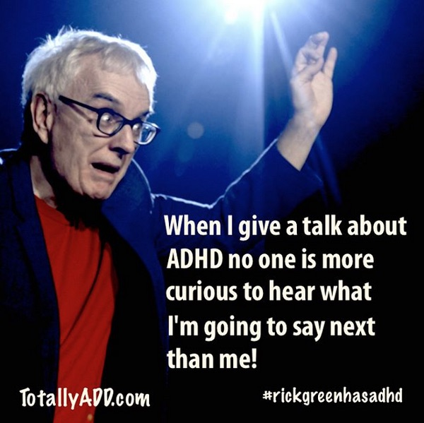 When I give a talk about ADHD no one is more curiosu to hear what I'm going to say next than me TotallyADD