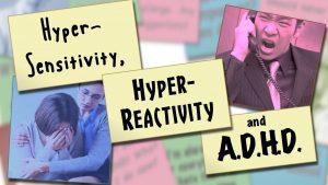 Hyper-Sensitivity, Hyper Reactivity, and ADHD