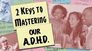 2 Keys to Mastering ADHD