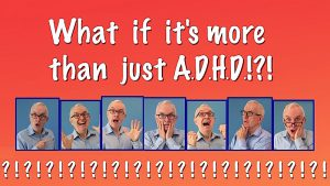 What if it's More Than Just ADHD!?!
